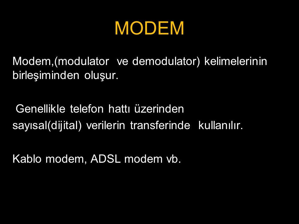 MODEM Modem,(modulator ve demodulator) kelimelerinin birleşiminden oluşur. Genellikle telefon hattı üzerinden.