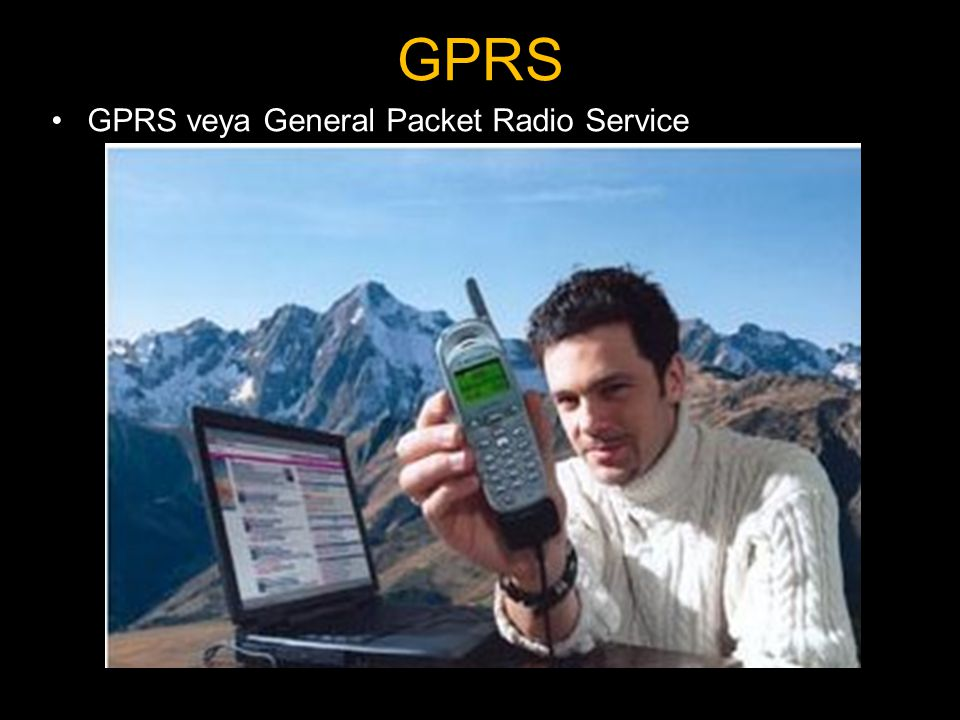 GPRS GPRS veya General Packet Radio Service