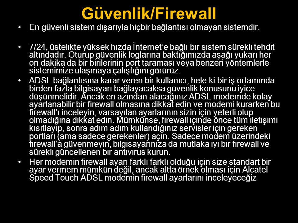 Güvenlik/Firewall En güvenli sistem dışarıyla hiçbir bağlantısı olmayan sistemdir.