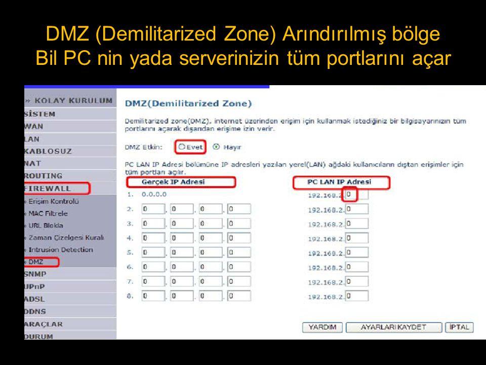 DMZ (Demilitarized Zone) Arındırılmış bölge Bil PC nin yada serverinizin tüm portlarını açar
