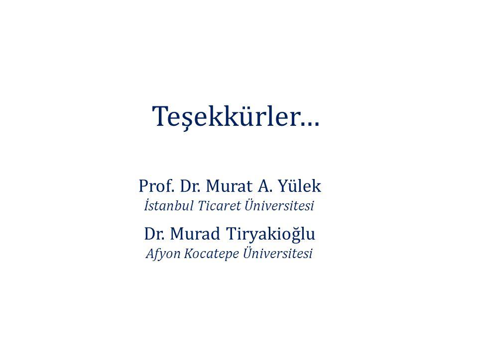 Teşekkürler… Prof. Dr. Murat A. Yülek Dr. Murad Tiryakioğlu