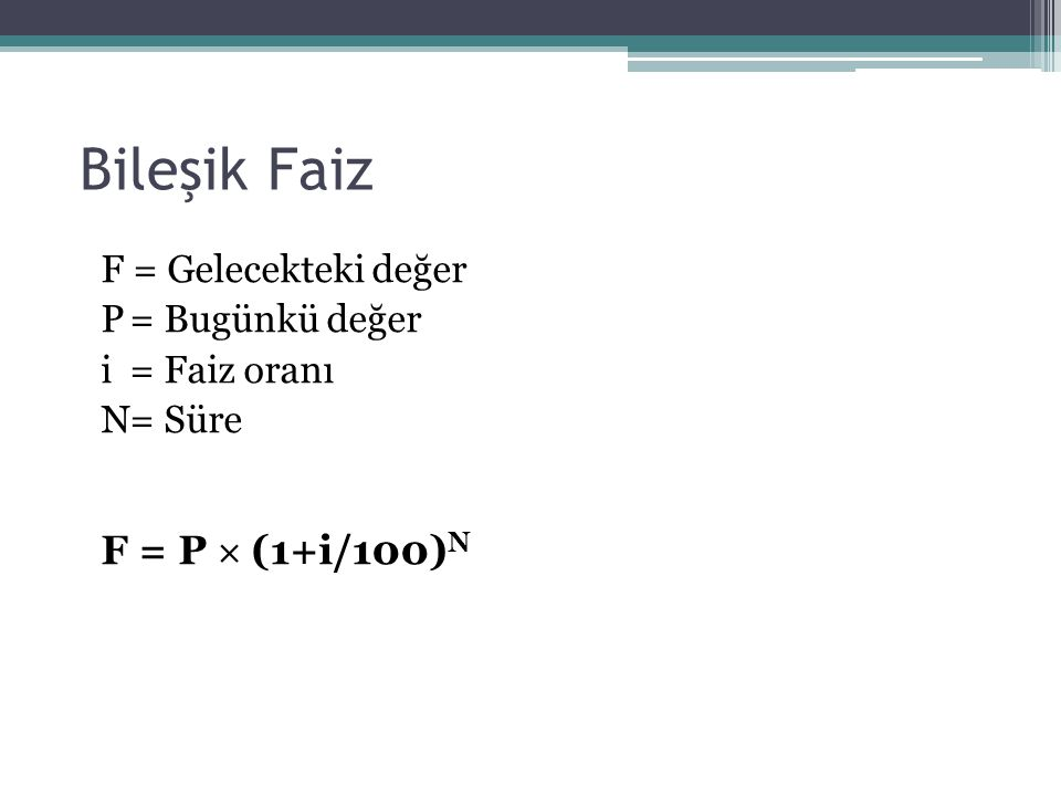 Bileşik Faiz F = P  (1+i/100)N F = Gelecekteki değer
