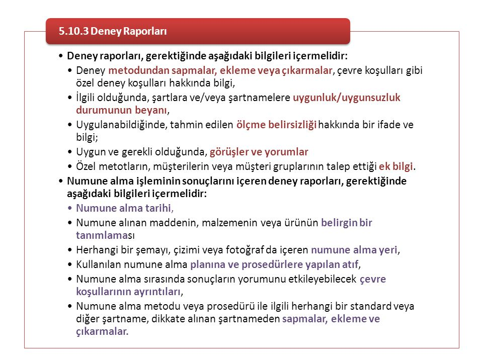 5.10.3 Deney Raporları Deney raporları, gerektiğinde aşağıdaki bilgileri içermelidir:
