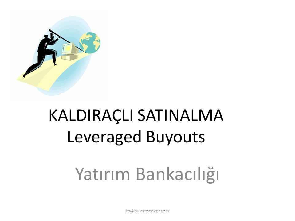 KALDIRAÇLI SATINALMA Leveraged Buyouts