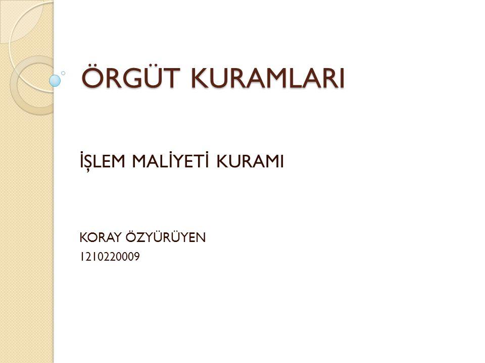 İŞLEM MALİYETİ KURAMI KORAY ÖZYÜRÜYEN 1210220009
