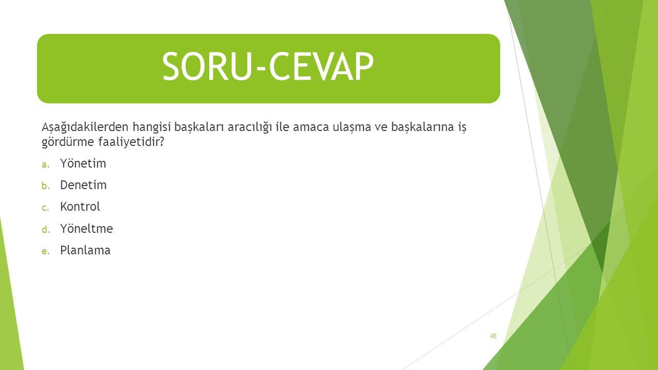SORU-CEVAP Aşağıdakilerden hangisi başkaları aracılığı ile amaca ulaşma ve başkalarına iş gördürme faaliyetidir