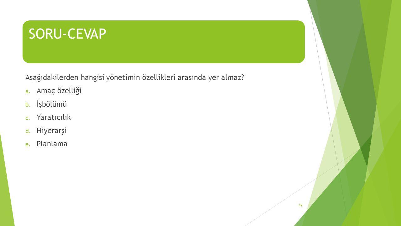 SORU-CEVAP Aşağıdakilerden hangisi yönetimin özellikleri arasında yer almaz Amaç özelliği. İşbölümü.