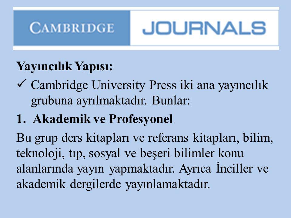 Yayıncılık Yapısı: Cambridge University Press iki ana yayıncılık grubuna ayrılmaktadır. Bunlar: Akademik ve Profesyonel.