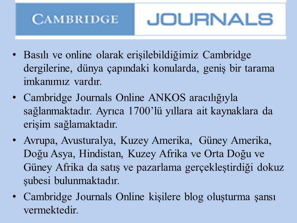Basılı ve online olarak erişilebildiğimiz Cambridge dergilerine, dünya çapındaki konularda, geniş bir tarama imkanımız vardır.