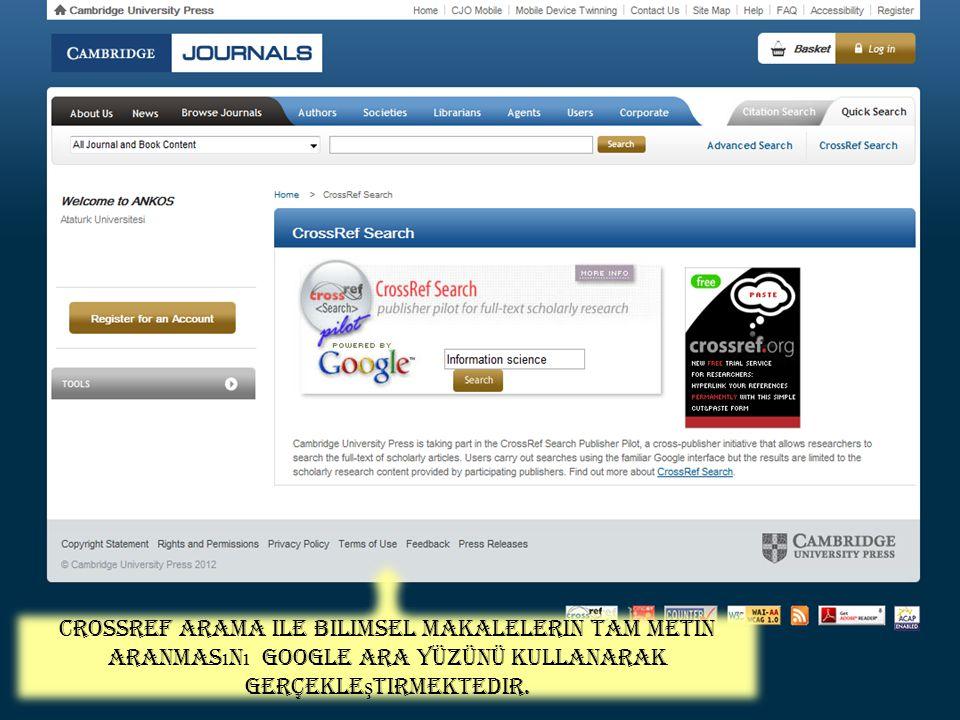 CrossRef arama ile bilimsel makalelerin tam metin aranmasını Google ara yüzünü kullanarak gerçekleştirmektedir.