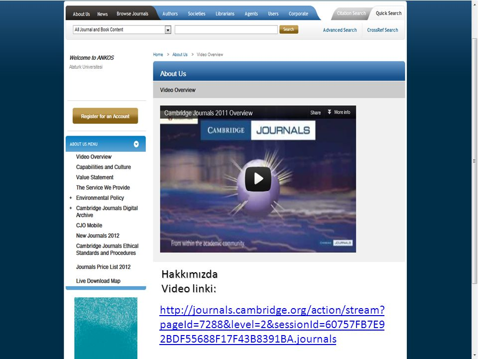 Hakkımızda Video linki: http://journals.cambridge.org/action/stream pageId=7288&level=2&sessionId=60757FB7E92BDF55688F17F43B8391BA.journals.