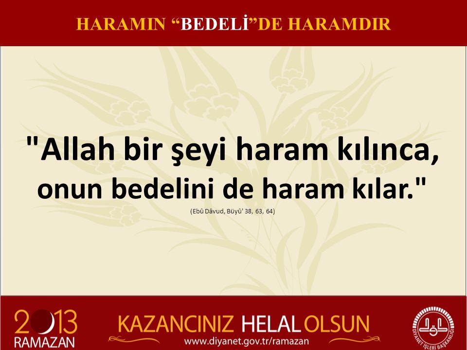 HARAMIN BEDELİ DE HARAMDIR Allah bir şeyi haram kılınca,