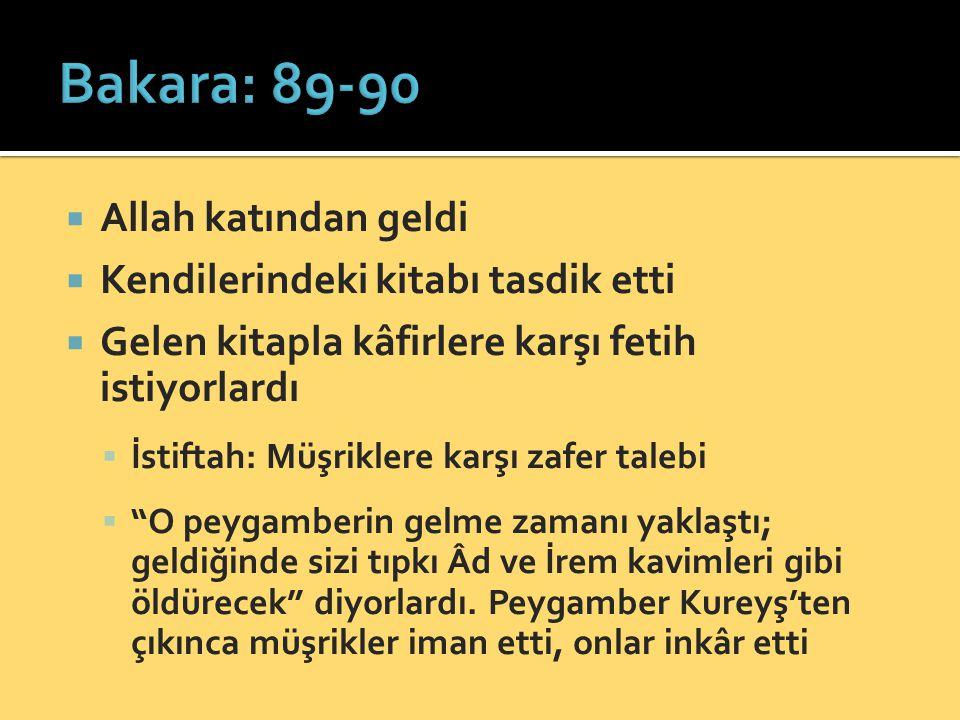 Bakara: 89-90 Allah katından geldi Kendilerindeki kitabı tasdik etti