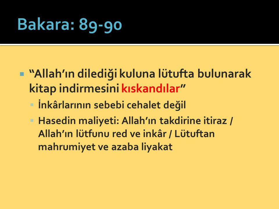 Bakara: 89-90 Allah'ın dilediği kuluna lütufta bulunarak kitap indirmesini kıskandılar İnkârlarının sebebi cehalet değil.