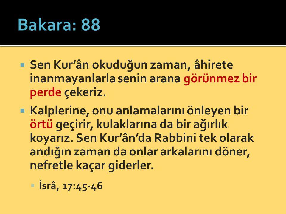 Bakara: 88 Sen Kur'ân okuduğun zaman, âhirete inanmayanlarla senin arana görünmez bir perde çekeriz.