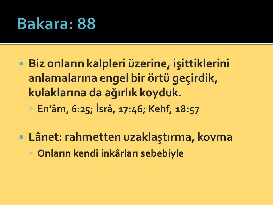 Bakara: 88 Biz onların kalpleri üzerine, işittiklerini anlamalarına engel bir örtü geçirdik, kulaklarına da ağırlık koyduk.