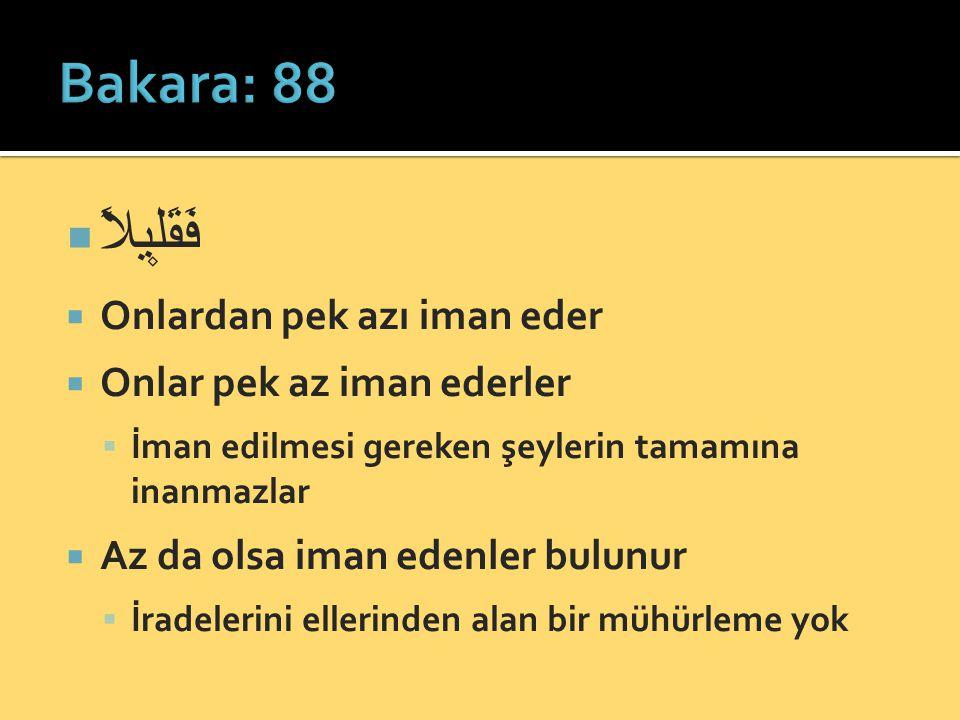 فَقَل۪يلاً Bakara: 88 Onlardan pek azı iman eder