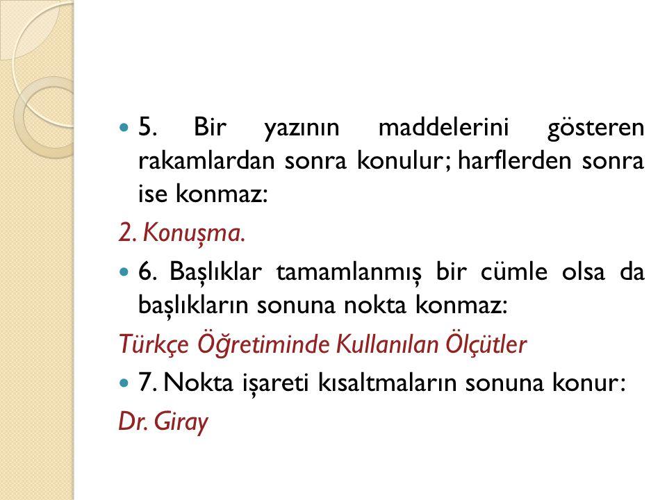 5. Bir yazının maddelerini gösteren rakamlardan sonra konulur; harflerden sonra ise konmaz: