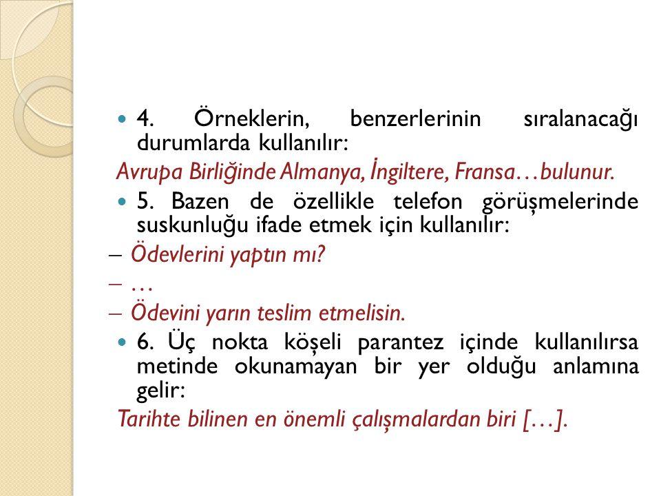 4. Örneklerin, benzerlerinin sıralanacağı durumlarda kullanılır: