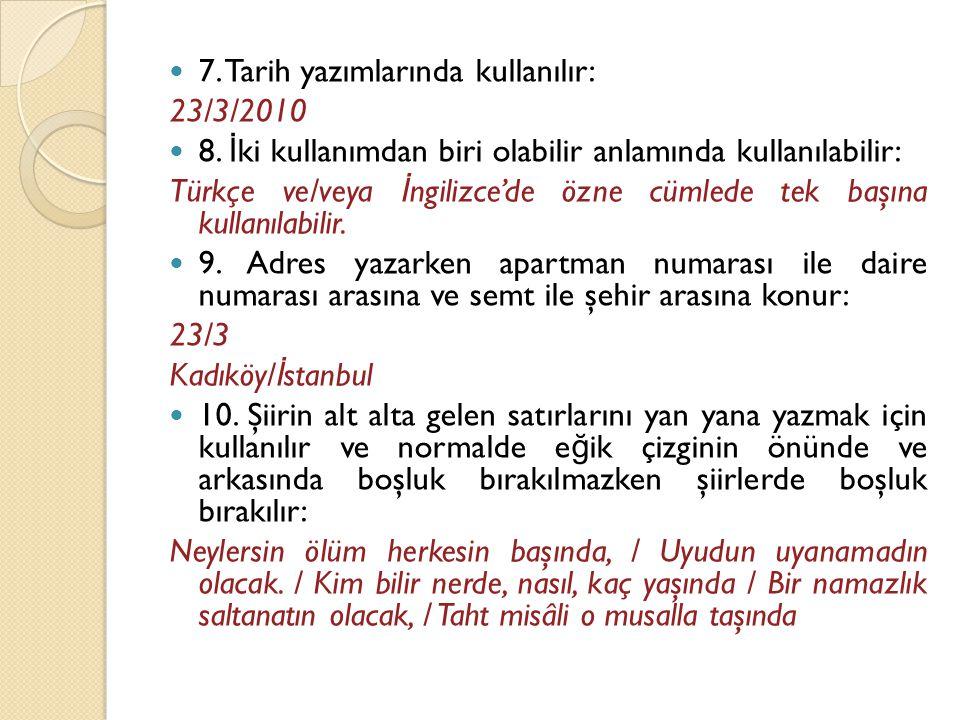 7. Tarih yazımlarında kullanılır: