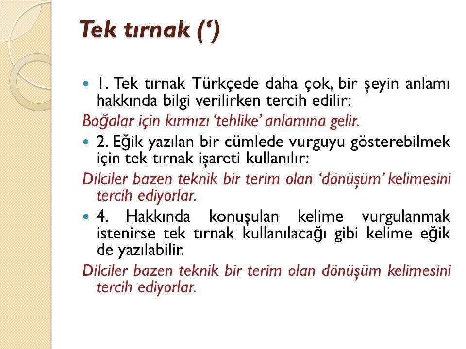 Tek tırnak (') 1. Tek tırnak Türkçede daha çok, bir şeyin anlamı hakkında bilgi verilirken tercih edilir: