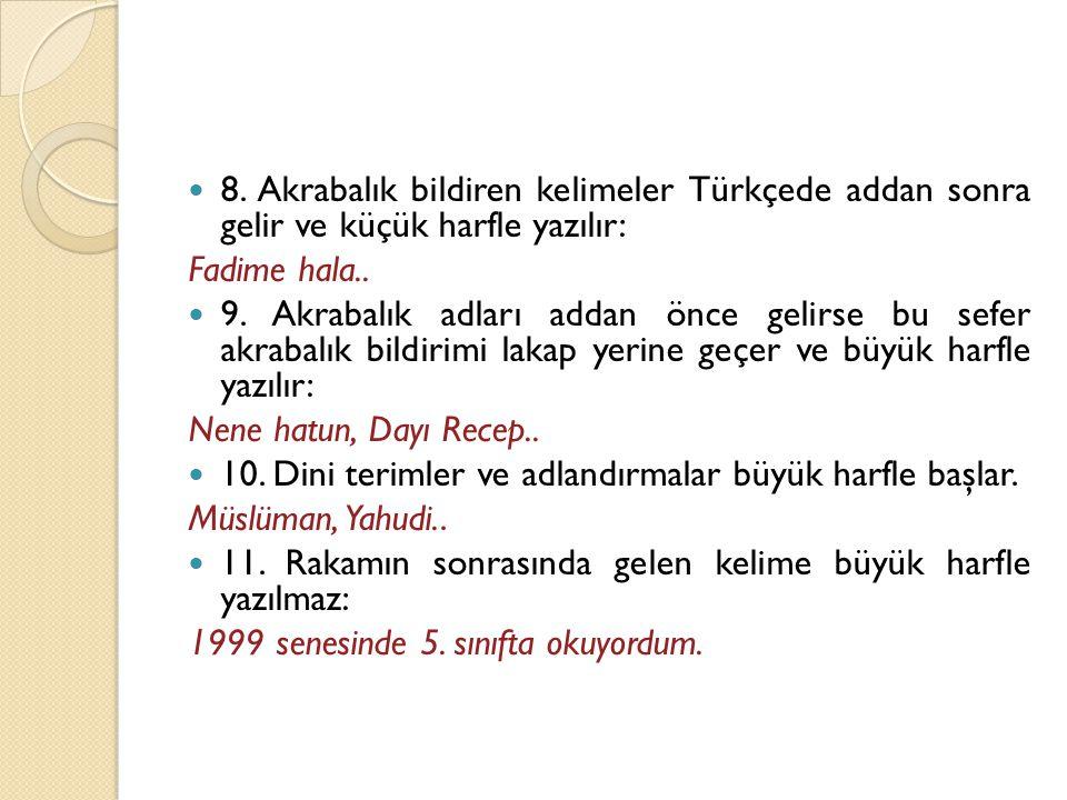 8. Akrabalık bildiren kelimeler Türkçede addan sonra gelir ve küçük harfle yazılır: