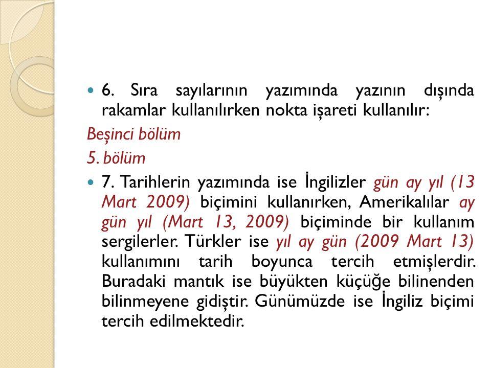 6. Sıra sayılarının yazımında yazının dışında rakamlar kullanılırken nokta işareti kullanılır: