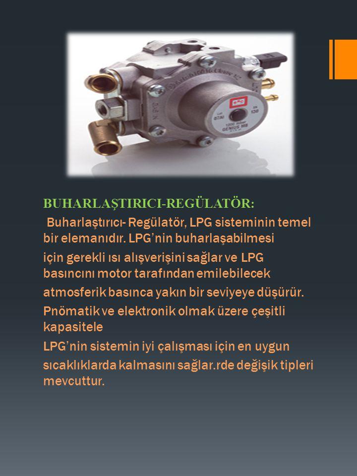 BUHARLAŞTIRICI-REGÜLATÖR: Buharlaştırıcı- Regülatör, LPG sisteminin temel bir elemanıdır.