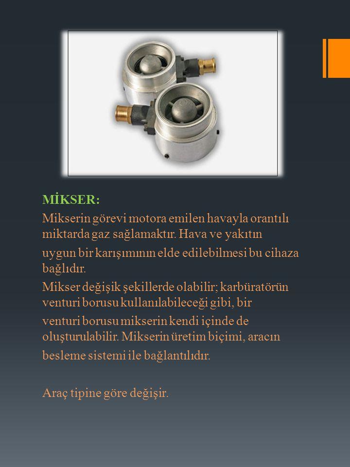 MİKSER: Mikserin görevi motora emilen havayla orantılı miktarda gaz sağlamaktır.