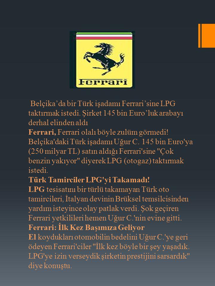 Belçika'da bir Türk işadamı Ferrari'sine LPG taktırmak istedi