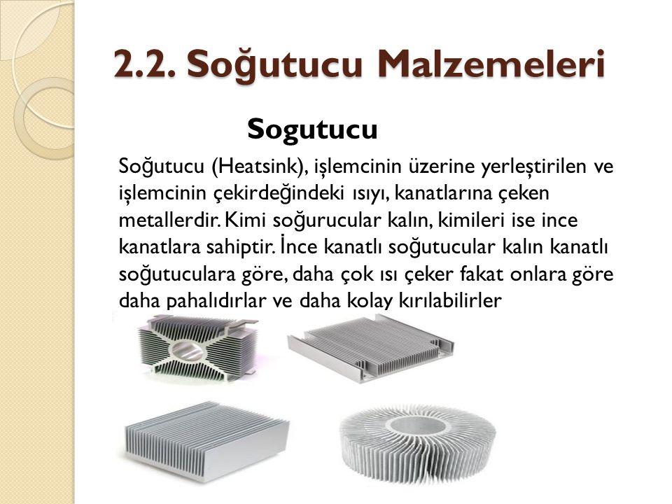 2.2. Soğutucu Malzemeleri Sogutucu