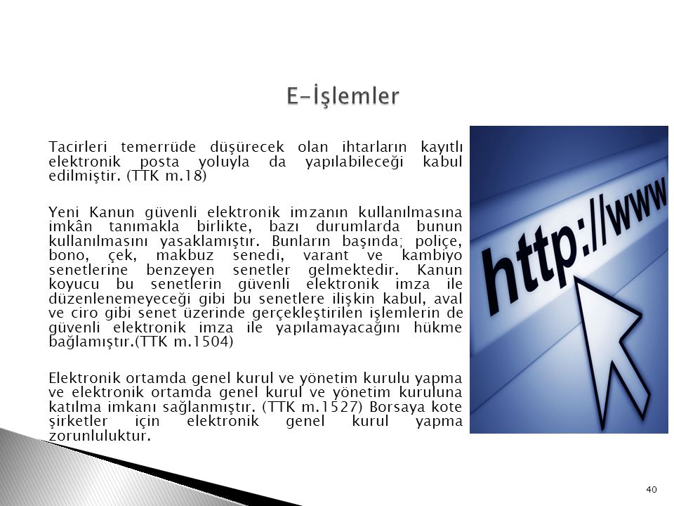 E-İşlemler Tacirleri temerrüde düşürecek olan ihtarların kayıtlı elektronik posta yoluyla da yapılabileceği kabul edilmiştir. (TTK m.18)