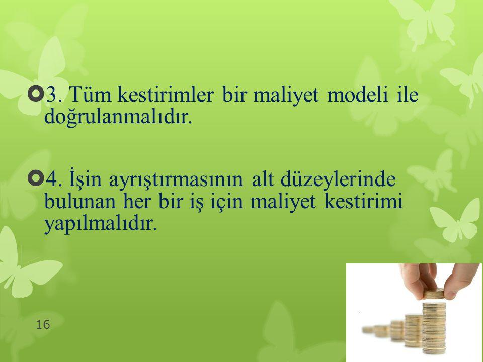 3. Tüm kestirimler bir maliyet modeli ile doğrulanmalıdır.