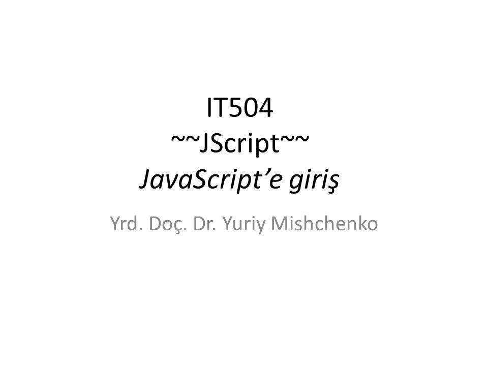 IT504 ~~JScript~~ JavaScript'e giriş