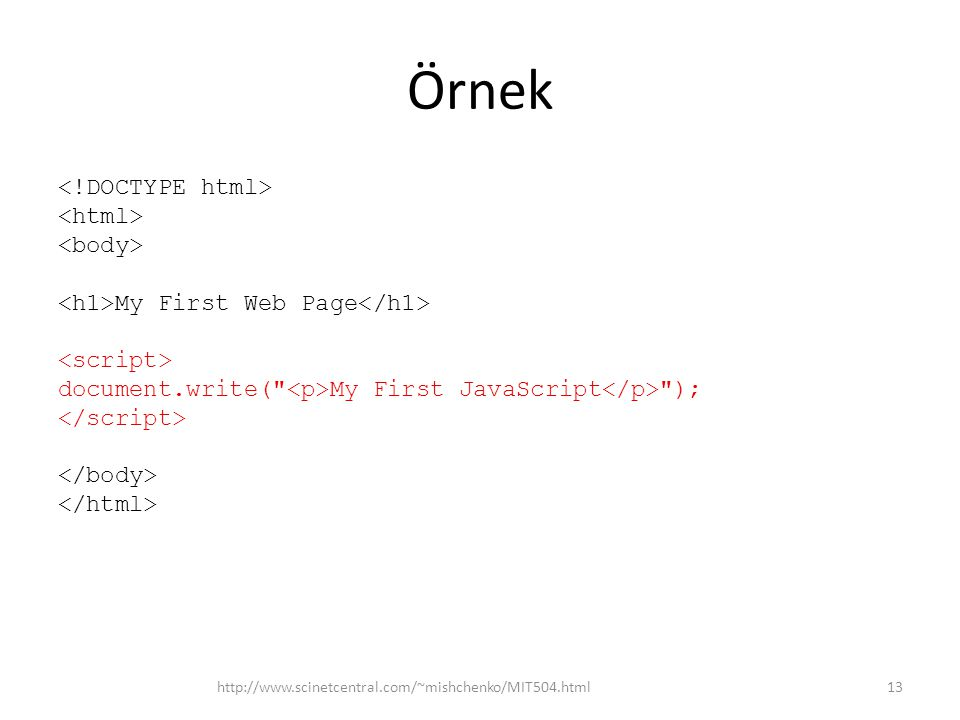 Örnek <!DOCTYPE html> <html> <body> <h1>My First Web Page</h1> <script> document.write( <p>My First JavaScript</p> ); </script> </body> </html>