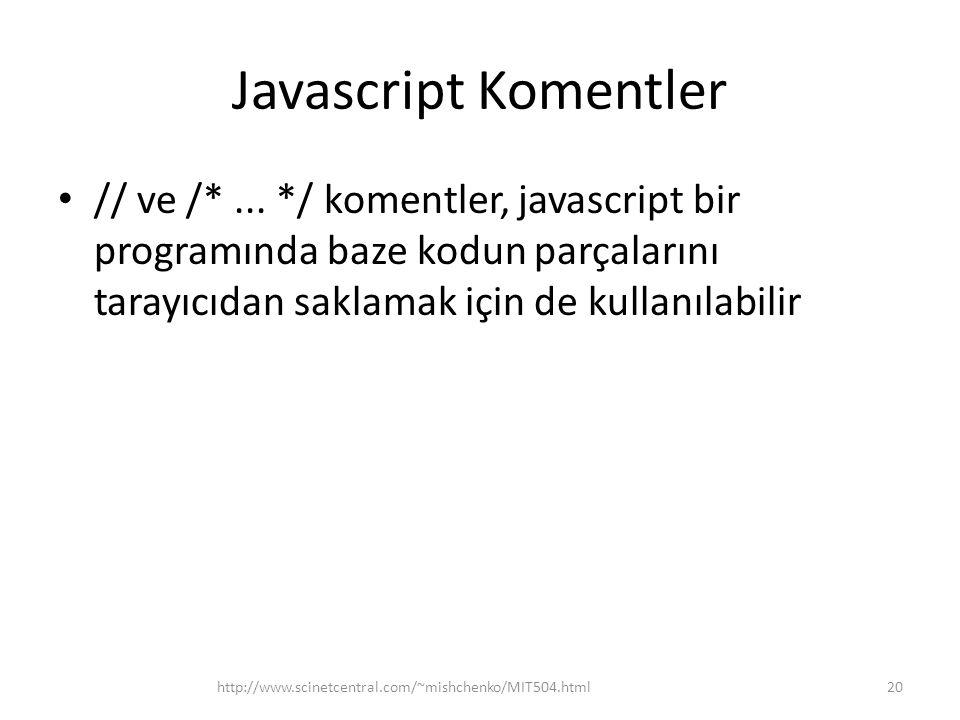 Javascript Komentler // ve /* ... */ komentler, javascript bir programında baze kodun parçalarını tarayıcıdan saklamak için de kullanılabilir.