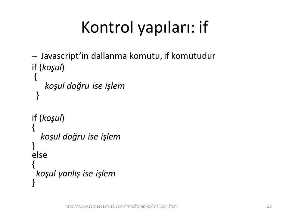 Kontrol yapıları: if Javascript'in dallanma komutu, if komutudur