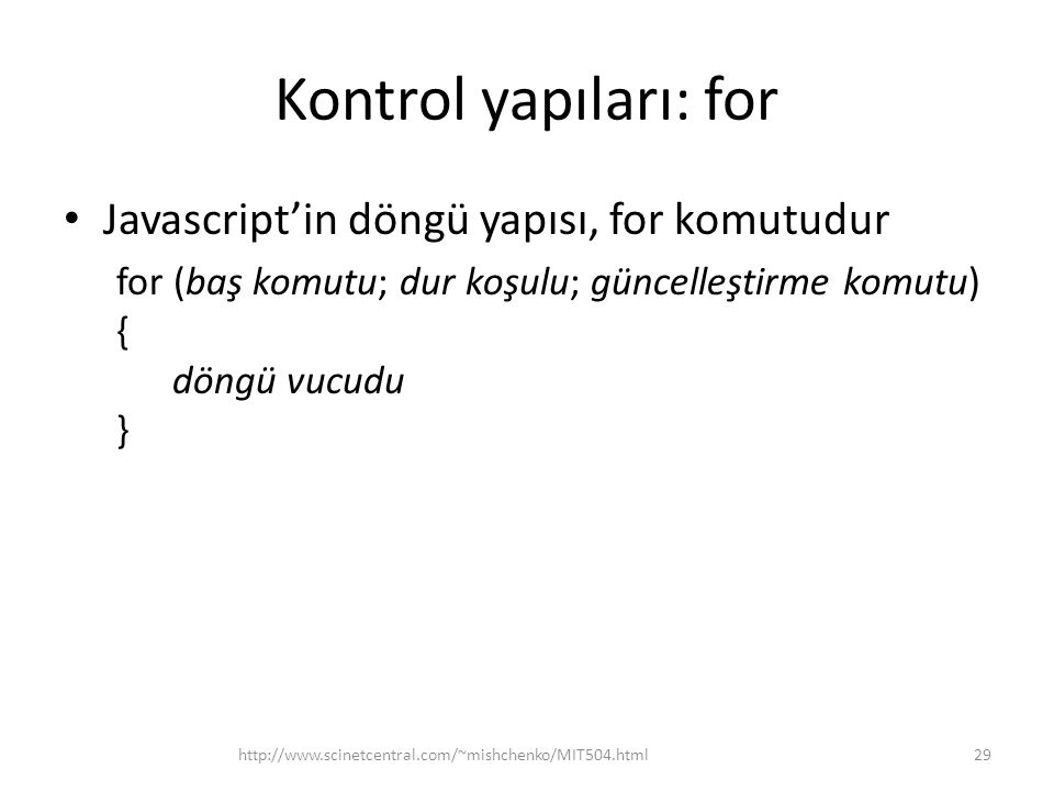 Kontrol yapıları: for Javascript'in döngü yapısı, for komutudur