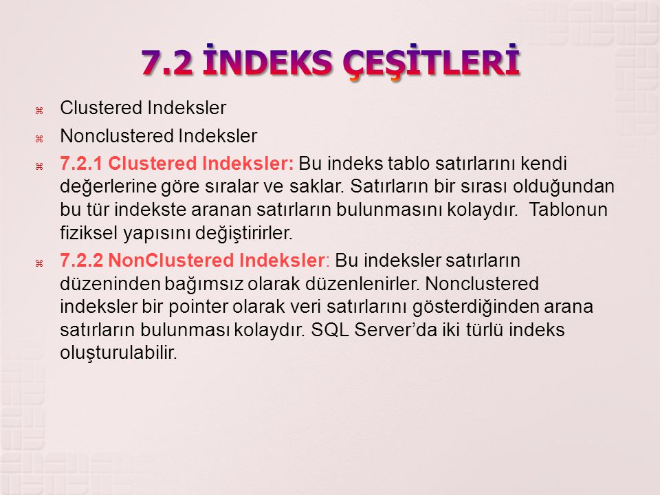 7.2 İNDEKS ÇEŞİTLERİ Clustered Indeksler Nonclustered Indeksler