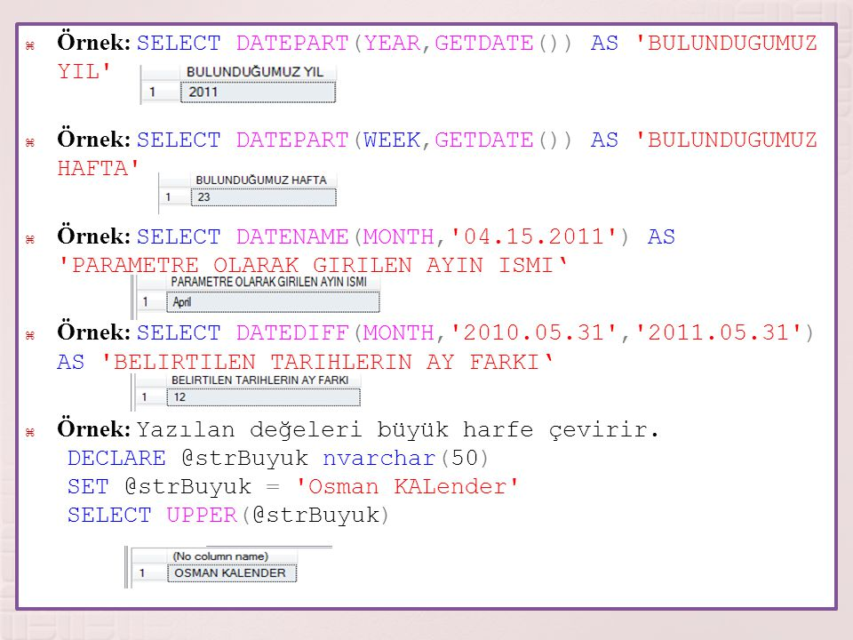 Örnek: SELECT DATEPART(YEAR,GETDATE()) AS BULUNDUGUMUZ YIL