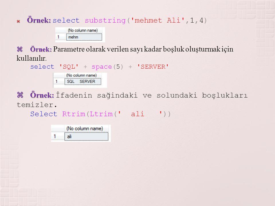 Örnek: select substring( mehmet Ali ,1,4)