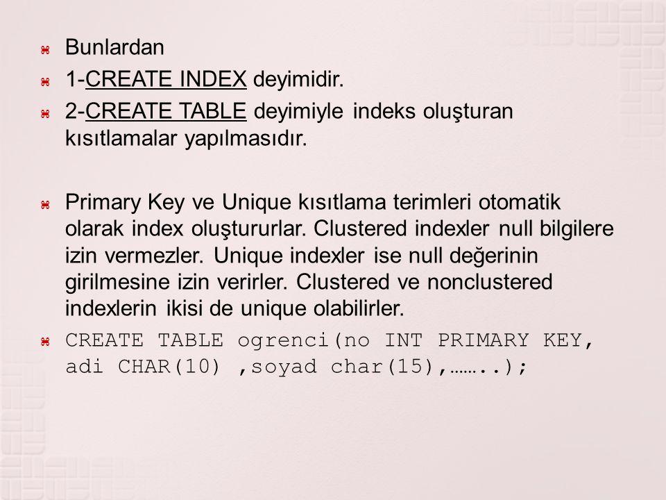 Bunlardan 1-CREATE INDEX deyimidir. 2-CREATE TABLE deyimiyle indeks oluşturan kısıtlamalar yapılmasıdır.