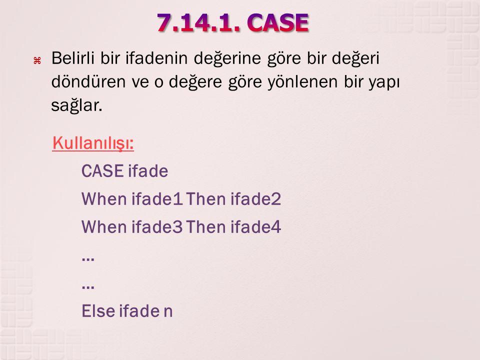 7.14.1. CASE Belirli bir ifadenin değerine göre bir değeri döndüren ve o değere göre yönlenen bir yapı sağlar.