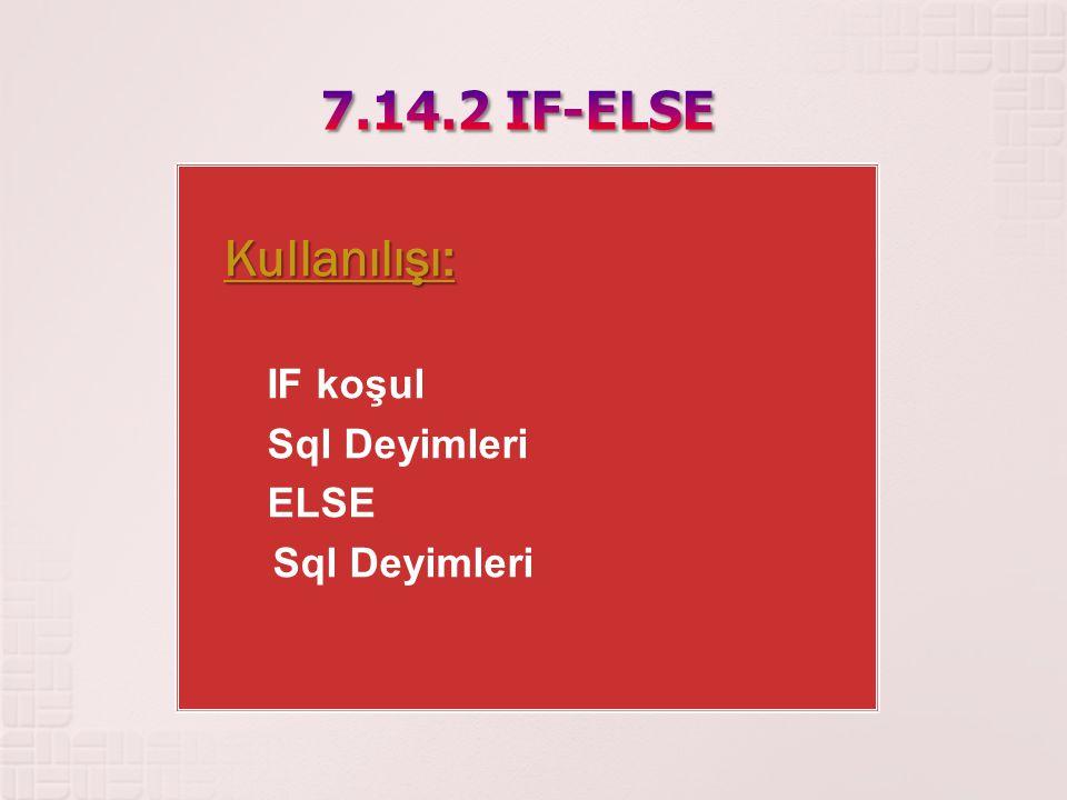 7.14.2 IF-ELSE Kullanılışı: IF koşul Sql Deyimleri ELSE