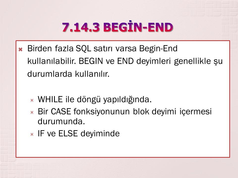 7.14.3 BEGİN-END Birden fazla SQL satırı varsa Begin-End kullanılabilir. BEGIN ve END deyimleri genellikle şu durumlarda kullanılır.