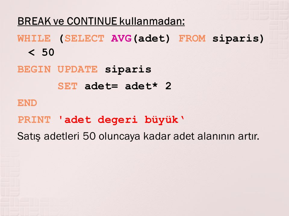 BREAK ve CONTINUE kullanmadan: