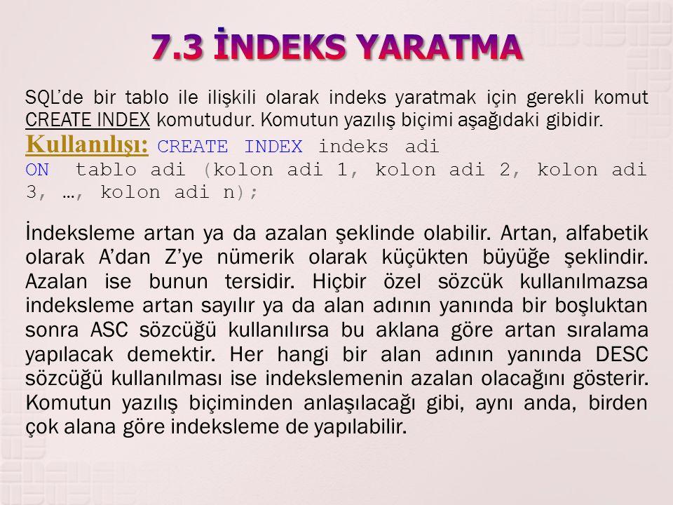 7.3 İNDEKS YARATMA Kullanılışı: CREATE INDEX indeks adi