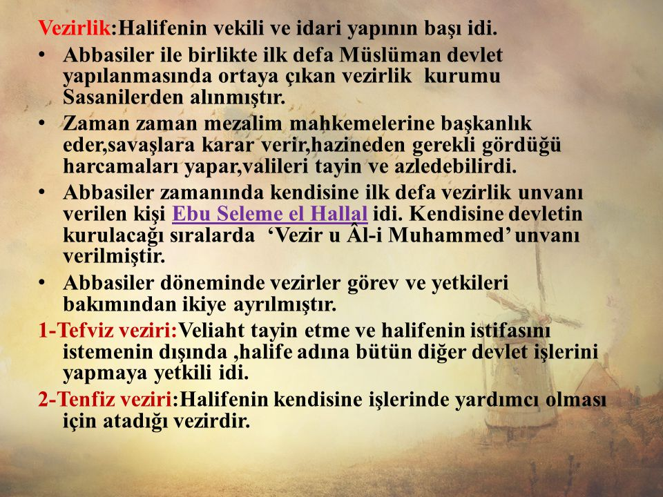 Vezirlik:Halifenin vekili ve idari yapının başı idi.