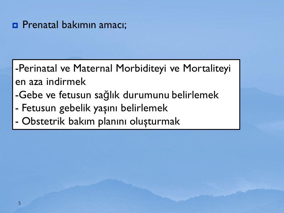 Prenatal bakımın amacı;