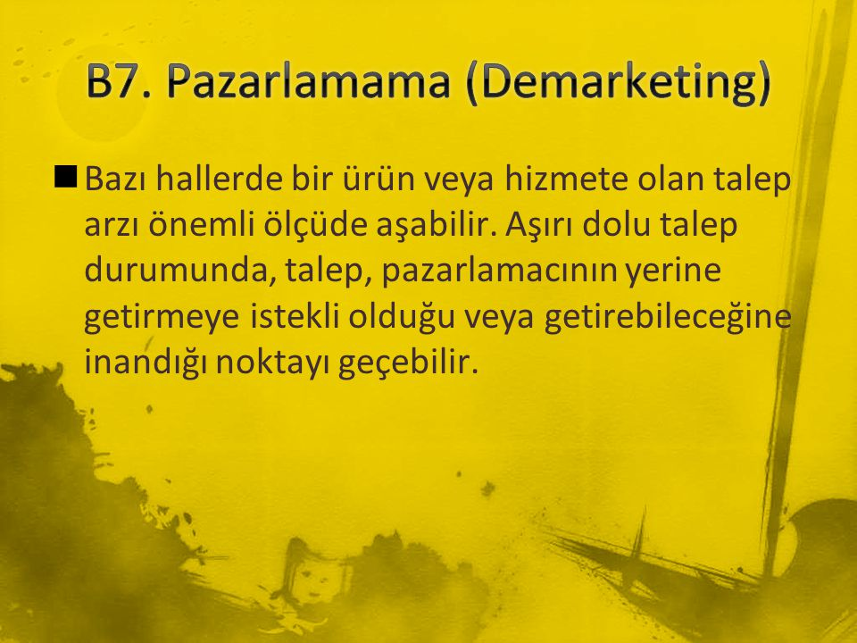 B7. Pazarlamama (Demarketing)